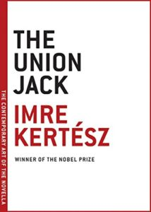 The Best Political Novels - The Union Jack by Imre Kertész & Tim Wilkinson (translator)