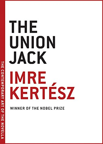 The Union Jack by Imre Kertész & Tim Wilkinson (translator)