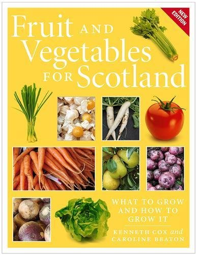 The best books on Plants and Plant Hunting - Fruit and Vegetables for Scotland: What to Grow and How to Grow It by Kenneth Cox