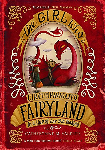 Kiran Millwood Hargrave on Fierce Girls in Tween Fiction - The Girl Who Circumnavigated Fairyland in a Ship of Her Own Making by Catherynne M Valente