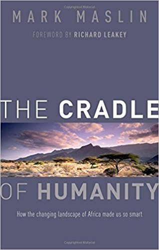 The best books on Evolution of the Earth - The Cradle of Humanity: How the changing landscape of Africa made us so smart by Mark Maslin