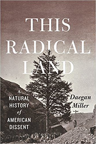 The best books on Radical Environmentalism - This Radical Land: A Natural History of American Dissent by Daegan Miller