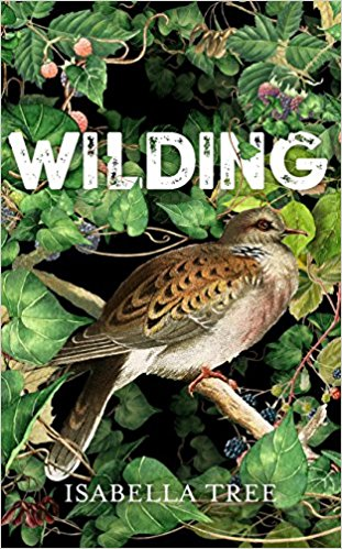 The best books on Wilderness - Wilding: The Return of Nature to a British Farm by Isabella Tree