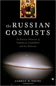 The best books on Transhumanism - The Russian Cosmists: The Esoteric Futurism of Nikolai Fedorov and His Followers by George M. Young