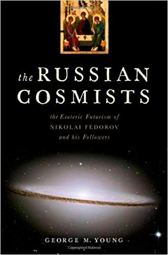 The best books on Transhumanism: The Russian Cosmists: The Esoteric Futurism of Nikolai Fedorov and His Followers by George M. Young