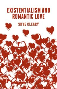 Existentialism and Romantic Love by Skye C Cleary