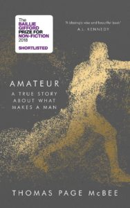 The Best Nonfiction Books of 2018 - Amateur: A True Story About What Makes a Man