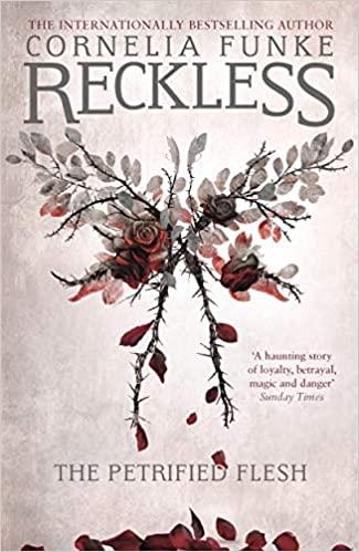 Reckless: The Petrified Flesh by Cornelia Funke & Oliver Latsch (translator)