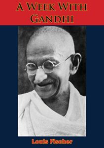 The best books on Gandhi - A Week with Gandhi by Louis Fischer