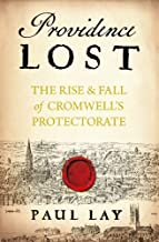 Providence Lost: Cromwell's Last Year by Paul Lay