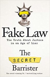 The best books on Justice and the Law - Fake Law: The Truth About Justice in an Age of Lies by The Secret Barrister