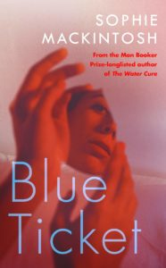 Favourite Novels of 2020 - Blue Ticket: A Novel by Sophie Mackintosh