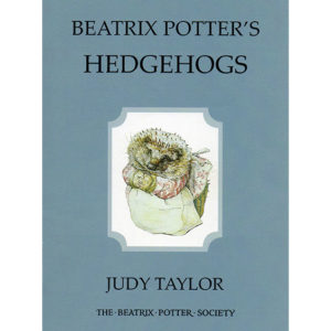 The best books on Beatrix Potter - Beatrix Potter's Hedgehogs by Judy Taylor