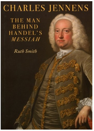 Charles Jennens: The Man Behind Handel's Messiah by Ruth Smith