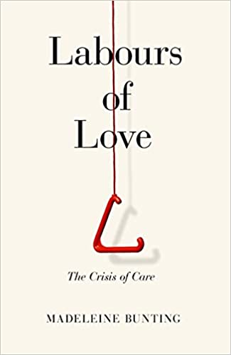 Labours of Love: The Crisis of Care Hardcover by Madeleine Bunting