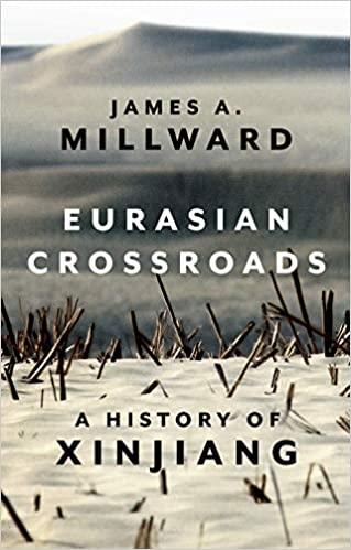 Eurasian Crossroads: A History of Xinjiang by James Millward