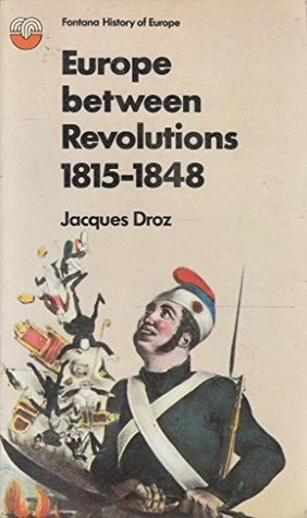 Europe Between the Revolutions 1815-1848 by Jacques Droz