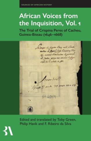African Voices from the Inquisition: The Trial of Crispina Peres of Cacheu, Guinea-Bissau 1646-1668 by Filipa Ribeiro da Silva, Philip J. Havik & Toby Green