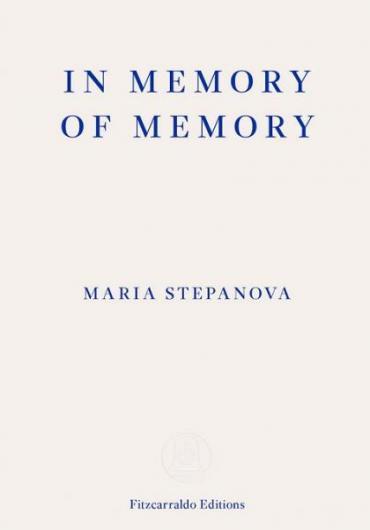 In Memory of Memory by Maria Stepanova, by Sasha Dugdale