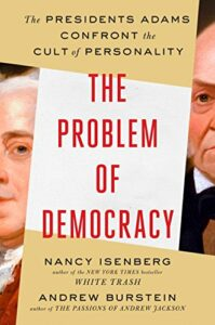 The best books on Thomas Jefferson - The Problem of Democracy: The Presidents Adams Confront the Cult of Personality by Andrew Burstein & Nancy Isenberg