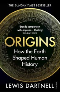 The best books on Big History - Origins: How The Earth Made Us by Lewis Dartnell
