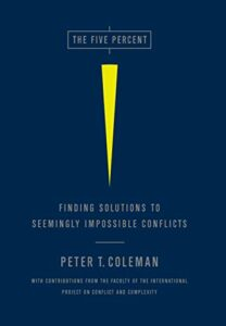 The best books on Disagreeing Productively - The Five Percent: Finding Solutions to Seemingly Impossible Conflicts by Peter Coleman