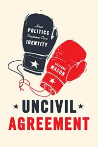 The Best Books on Social Media and Political Polarization - Uncivil Agreement: How Politics Became Our Identity by Lilliana Mason