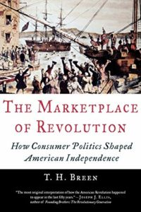 The Best Books on the American Revolution - The Marketplace of Revolution: How Consumer Politics Shaped American Independence by T.H. Breen
