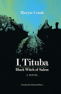 The Best Postcolonial Literature - I, Tituba, Black Witch of Salem by Maryse Condé