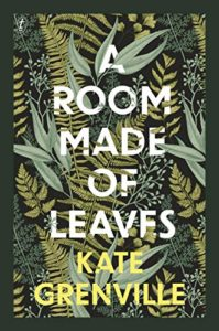 The Best Historical Fiction: The 2021 Walter Scott Prize Shortlist - A Room Made of Leaves by Kate Grenville