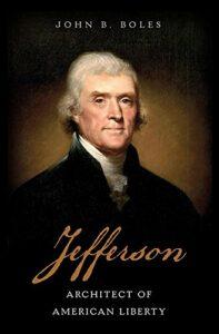 The best books on Thomas Jefferson - Jefferson: Architect of American Liberty by John B. Boles