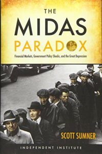 The best books on Monetary Policy - The Midas Paradox: Financial Markets, Government Policy Shocks and the Great Depression by Scott B. Sumner