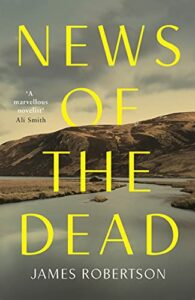 Landmarks of Scottish Literature - News of the Dead by James Robertson