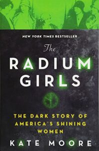 Best Books on the Periodic Table - The Radium Girls: The Dark Story of America's Shining Women by Kate Moore
