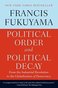 The best books on Liberal Democracy - Political Order and Political Decay: From the Industrial Revolution to the Globalization of Democracy by Francis Fukuyama