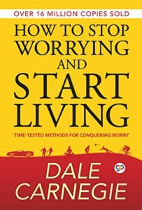 The best books on Anxiety - How to Stop Worrying and Start Living by Dale Carnegie