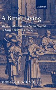 The best books on Industrial Revolution - A Bitter Living: Women, Markets, and Social Capital in Early Modern Germany by Sheilagh Ogilvie