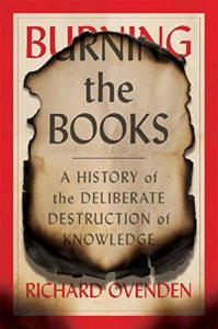 The Best History Books: The 2021 Wolfson Prize Shortlist - Burning the Books: A History of the Deliberate Destruction of Knowledge by Richard Ovenden