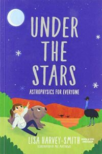 Best Science Books for Children: the 2021 Royal Society Young People's Book Prize - Under the Stars: Astrophysics for Everyone by Lisa Harvey-Smith & Mel Matthews (illustrator)