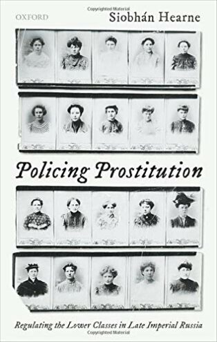 Policing Prostitution: Regulating the Lower Classes in Late Imperial Russia by Siobhán Hearne
