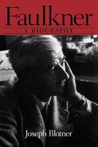 Best William Faulkner Books - Faulkner: A Biography by Joseph Blotner