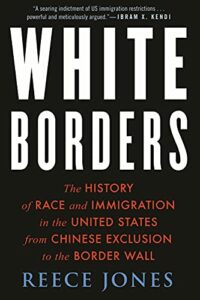 The best books on Immigration and Race - White Borders: The History of Race and Immigration in the United States from Chinese Exclusion to the Border Wall by Reece Jones