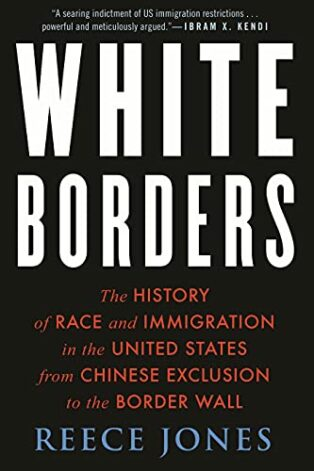 White Borders: The History of Race and Immigration in the United States from Chinese Exclusion to the Border Wall by Reece Jones