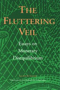 The best books on Monetary Policy - Fluttering Veil: Essays on Monetary Disequilibrium by Leland Yeager