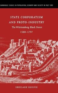 The best books on Industrial Revolution - State Corporatism and Proto-Industry: The Württemberg Black Forest 1590-1797 by Sheilagh Ogilvie