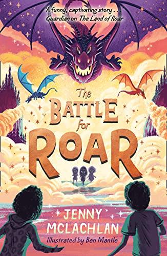 The Battle for Roar by Ben Mantle (illustrator) & Jenny McLachlan