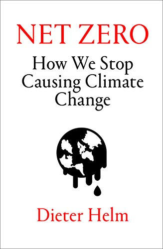 Net Zero: How We Stop Causing Climate Change by Dieter Helm
