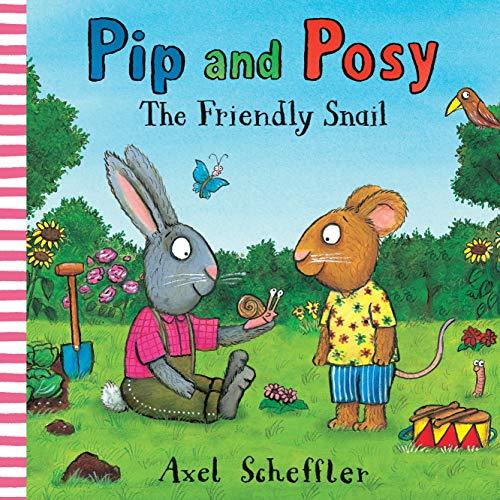 Pip and Posy: The Friendly Snail by Axel Scheffler (Illustrator) & Camilla Reid