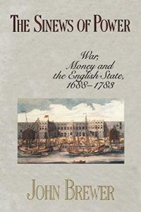 The Best Books on Taxes and Taxation - The Sinews of Power: War, Money and the English State, 1688–1783 by John Brewer