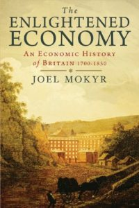 The best books on Industrial Revolution - The Enlightened Economy: An Economic History of Britain 1700–1850 by Joel Mokyr